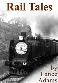 Rail Tales by former engine driver Lance Adams of Yea